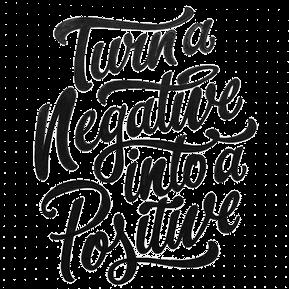 Turn A Negative Into A Positive